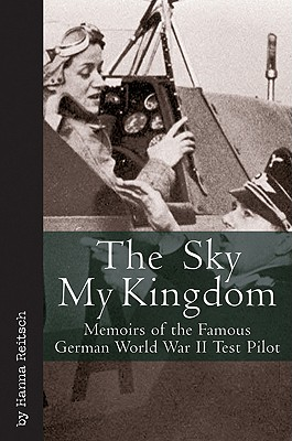 The Sky My Kingdom By Reitsch, Hanna/ Wilson, Lawrence (TRN)